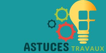 Astuces Travaux